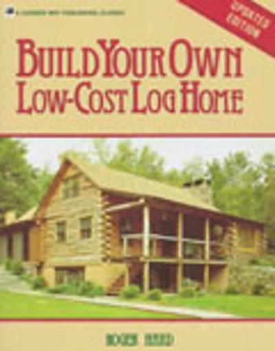 Build Your Own Low-Cost Log Home - Roger Hard