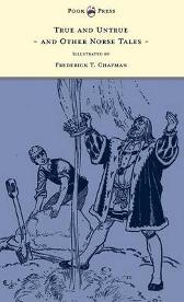 True and Untrue and Other Norse Tales - Illustrated by Frederick T. Chapman - Sigrid Undset Frederick T. Chapman