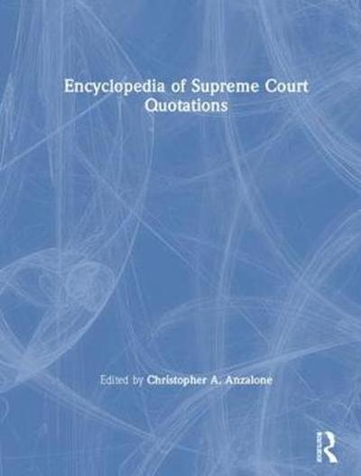 The Encyclopedia of Supreme Court Quotations - Christopher A. Anzalone