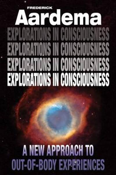 Explorations in Consciousness - Frederick Aardema