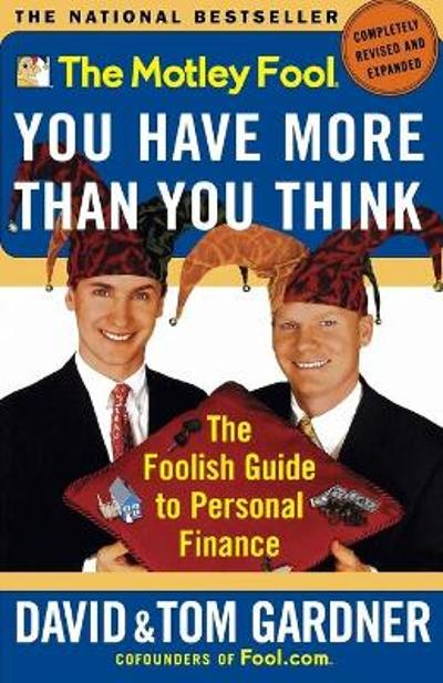 The Motley Fool: You Have More Than You Think: the Foolish Guide to Personal Finance - David Gardner