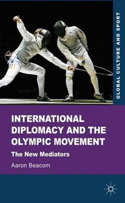 International Diplomacy and the Olympic Movement - Aaron Beacom