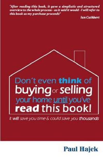 Don't Even Think of Buying or Selling Your Home Until You've Read This Book! - Paul Hajek