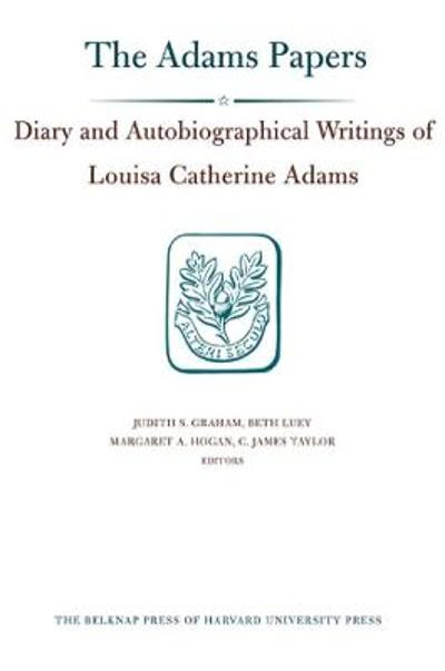 Diary and Autobiographical Writings of Louisa Catherine Adams, Volumes 1 and 2 - Louisa Catherine Adams