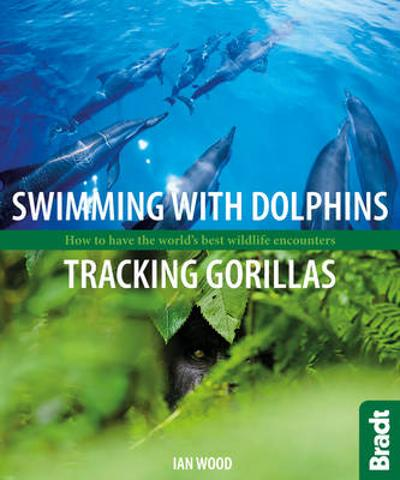 Swimming with Dolphins, Tracking Gorillas - Ian Wood