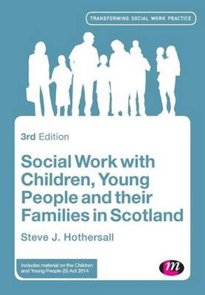Social Work with Children, Young People and their Families in Scotland - Steve Hothersall