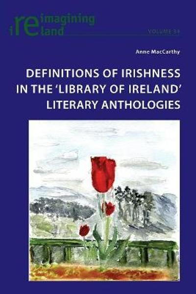 Definitions of Irishness in the 'Library of Ireland' Literary Anthologies - Anne MacCarthy