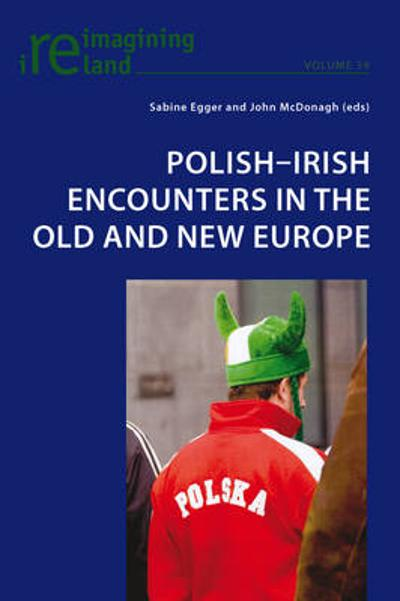 Polish-Irish Encounters in the Old and New Europe - Sabine Egger