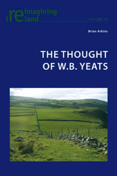 The Thought of W.B. Yeats - Brian Arkins