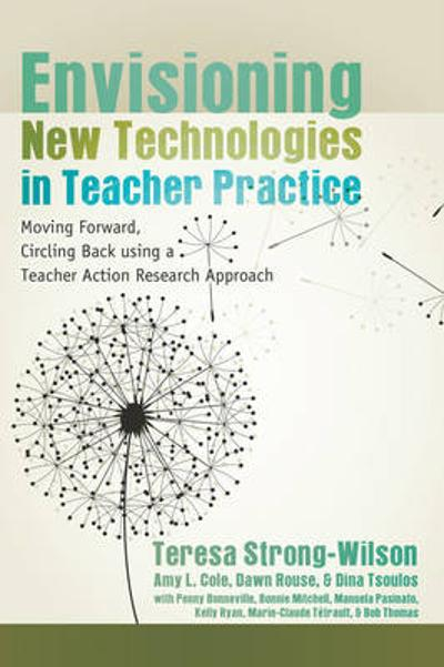 Envisioning New Technologies in Teacher Practice - Teresa Strong-Wilson