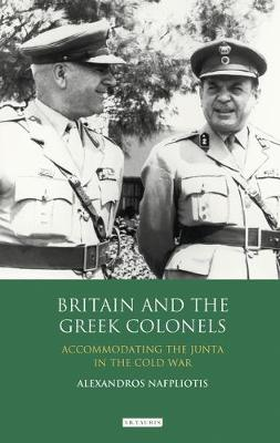 Britain and the Greek Colonels - Nafpliotis, Alexandros