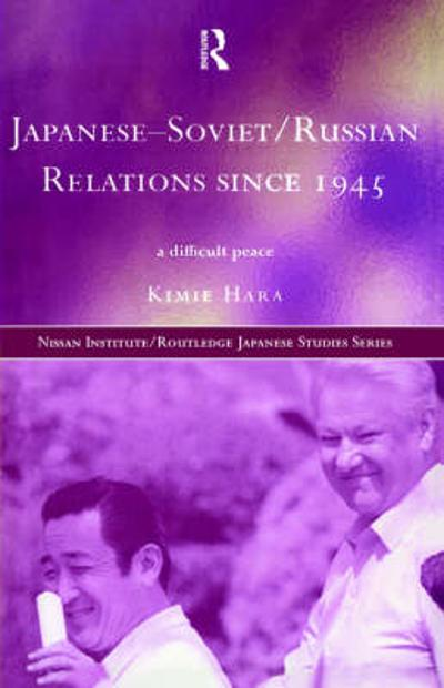 Japanese-Soviet/Russian Relations since 1945 - Kimie Hara