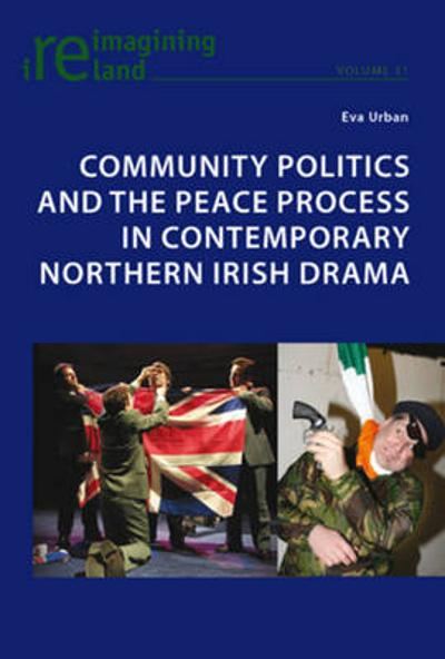 Community Politics and the Peace Process in Contemporary Northern Irish Drama - Eva Urban
