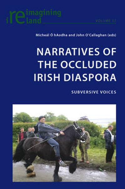 Narratives of the Occluded Irish Diaspora - Micheal O hAodha
