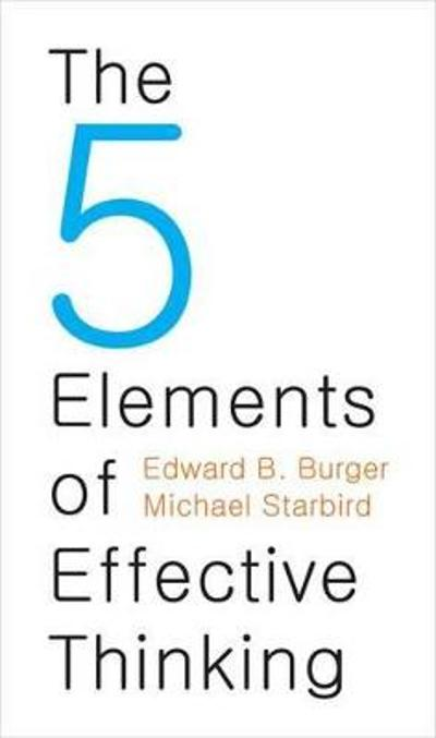 The 5 Elements of Effective Thinking - Edward B. Burger