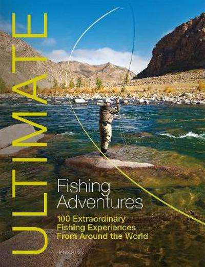 Ultimate Fishing Adventures - Henry Gilbey