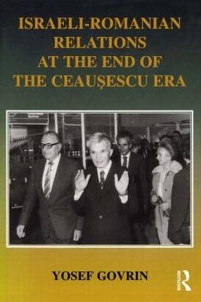 Israeli-Romanian Relations at the End of the Ceausescu Era - Yosef Govrin