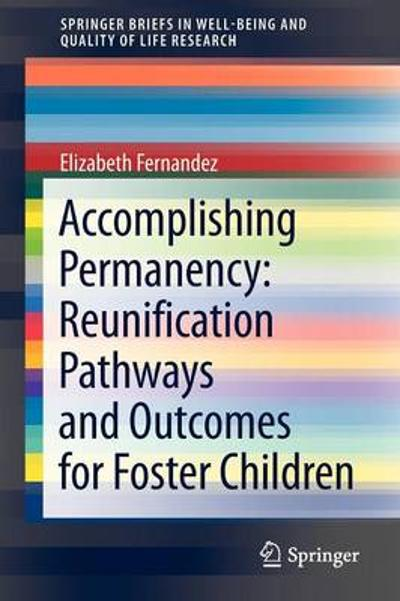 Accomplishing Permanency: Reunification Pathways and Outcomes for Foster Children - Elizabeth Fernandez
