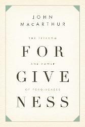 The Freedom and Power of Forgiveness - John MacArthur