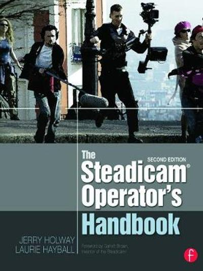 The Steadicam (R) Operator's Handbook - Jerry Holway
