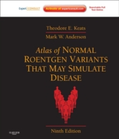 Atlas of Normal Roentgen Variants That May Simulate Disease - Mark W. Anderson