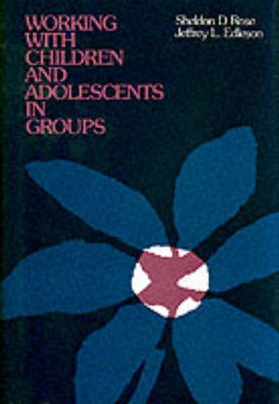 Working with Children and Adolescents in Groups - Sheldon D. Rose