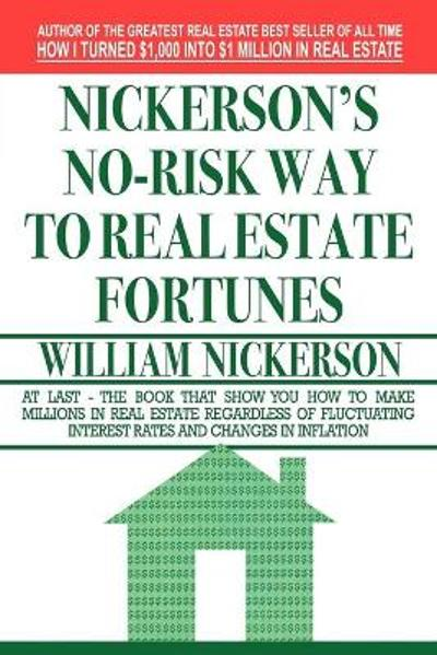 Nickerson's No-Risk Way to Real Estate Fortunes - William Nickerson
