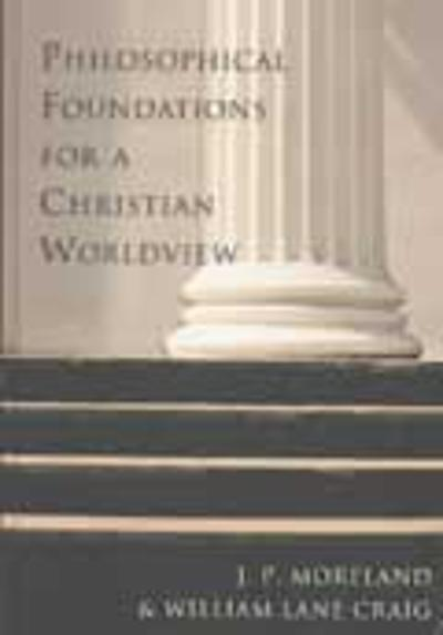 Philosophical Foundations for a Christian Worldview - James Porter Moreland