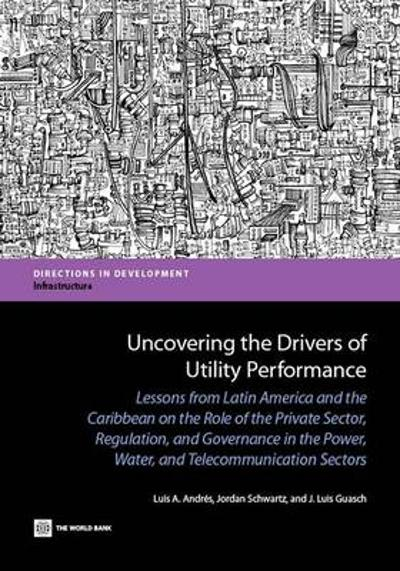 Uncovering the Drivers of Utility Performance - Luis A. Andres