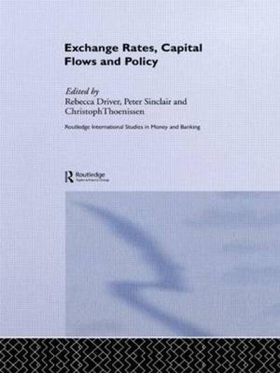Exchange Rates, Capital Flows and Policy - Rebecca Driver