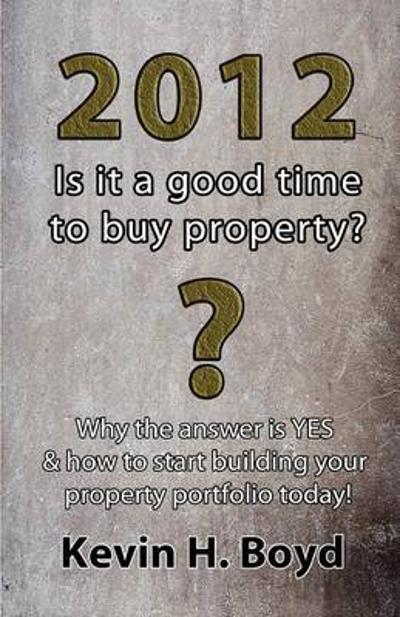 2012 - Is it a Good Time to Buy Property? - Kevin H. Boyd