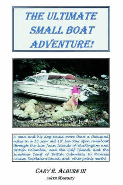 The Ultimate Small Boat Adventure! - III Alburn Cary R