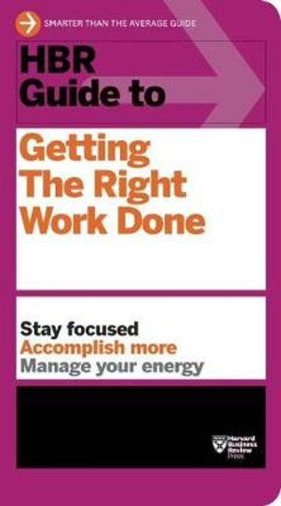 HBR Guide to Getting the Right Work Done (HBR Guide Series) - Harvard Business Review