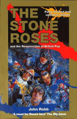 The Stone Roses And The Resurrection Of British Pop - John Robb