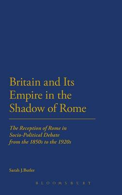 Britain and Its Empire in the Shadow of Rome - Sarah Butler