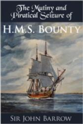 Mutiny and Piratical Seizure of H.M.S. Bounty - Sir John Barrow