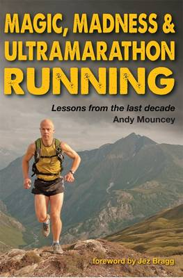 Magic, Madness & Ultramarathon Running - Andy Mouncey