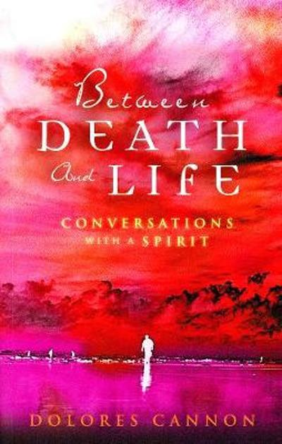 Between Death and Life - Dolores Cannon