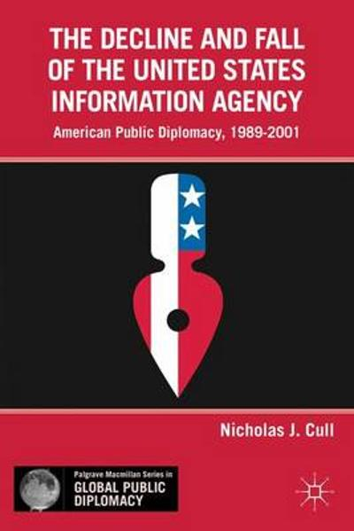 The Decline and Fall of the United States Information Agency - Nicholas J. Cull