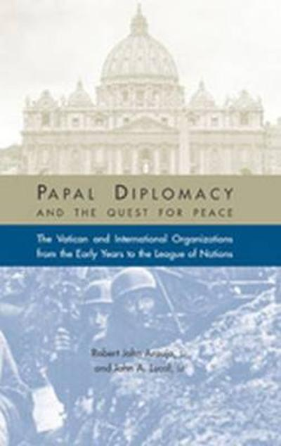 Papal Diplomacy and the Quest for Peace - Robert John Araujo