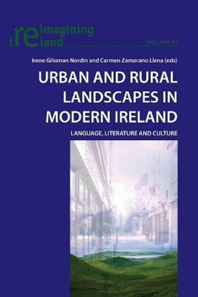 Urban and Rural Landscapes in Modern Ireland - Irene Gilsenan Nordin