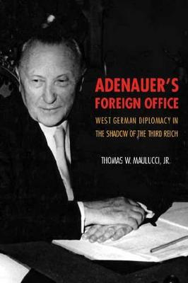 Adenauer's Foreign Office - Maulucci, Thomas W.
