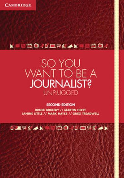 So You Want To Be A Journalist? - Bruce Grundy
