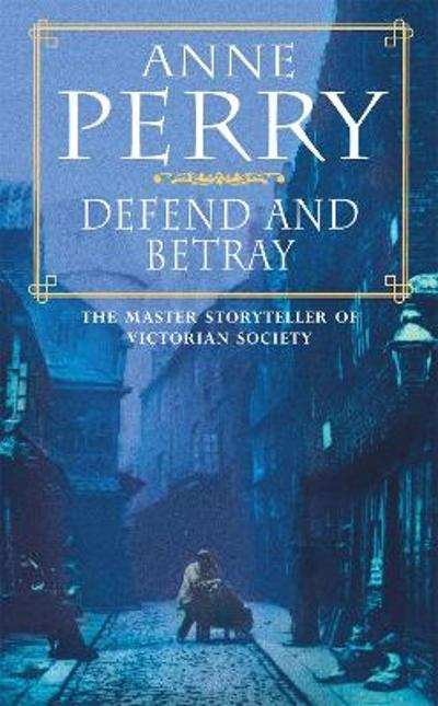 Defend and Betray (William Monk Mystery, Book 3) - Anne Perry