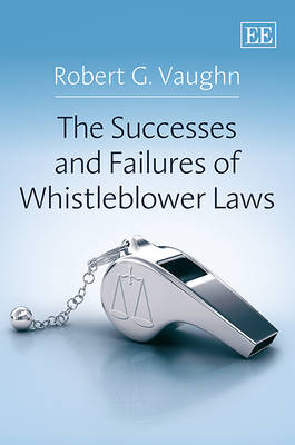 The Successes and Failures of Whistleblower Laws - Robert G. Vaughn