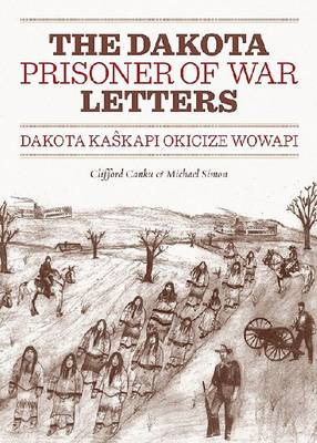 Dakota Prisoner of War Letters Dakota Kasapi Okicize Wowapi - Clifford Canku