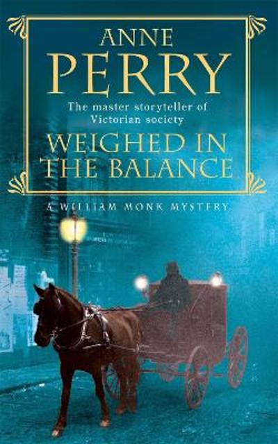 Weighed in the Balance (William Monk Mystery, Book 7) - Anne Perry