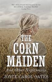 The Corn Maiden - Joyce Carol Oates