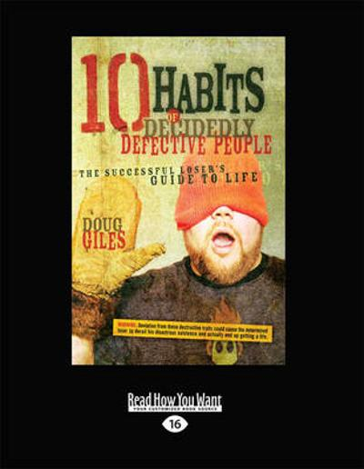 10 Habits of Decidedly Defective People - Doug Giles