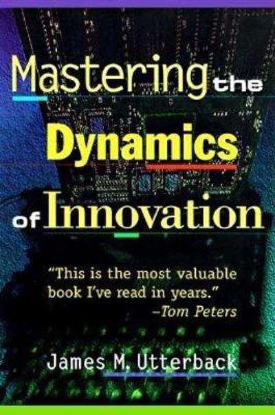 Mastering the Dynamics of Innovation - James M. Utterback